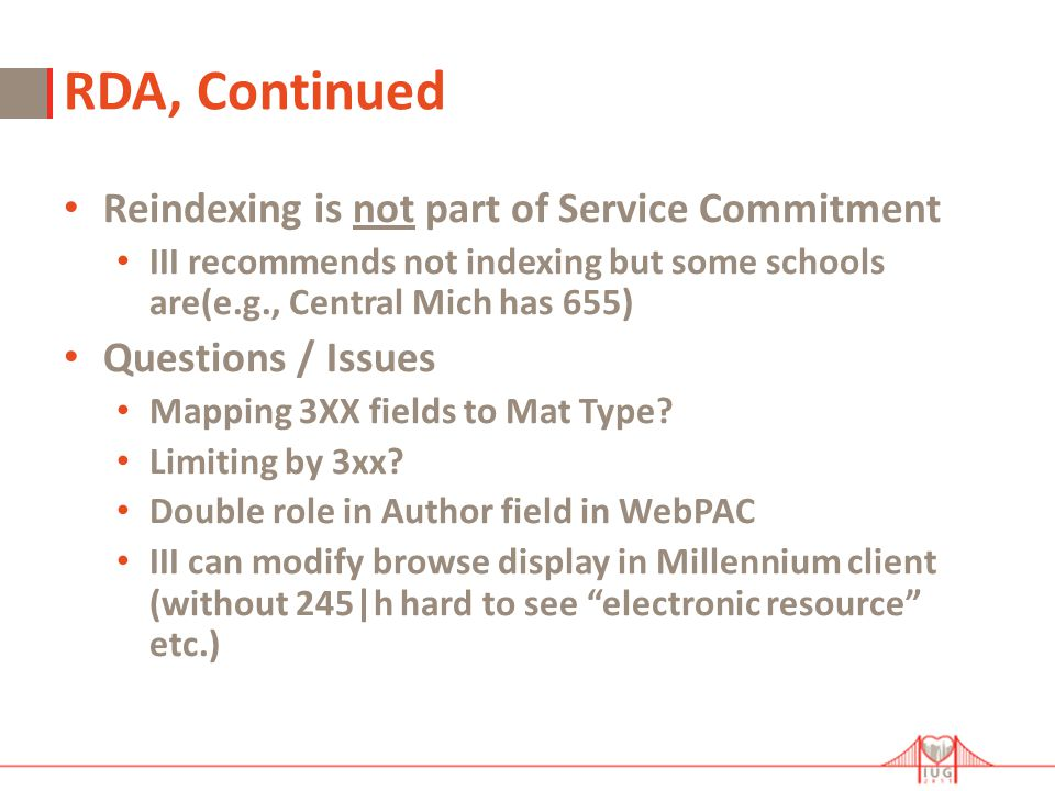 RDA, Continued Reindexing is not part of Service Commitment III recommends not indexing but some schools are(e.g., Central Mich has 655) Questions / Issues Mapping 3XX fields to Mat Type.