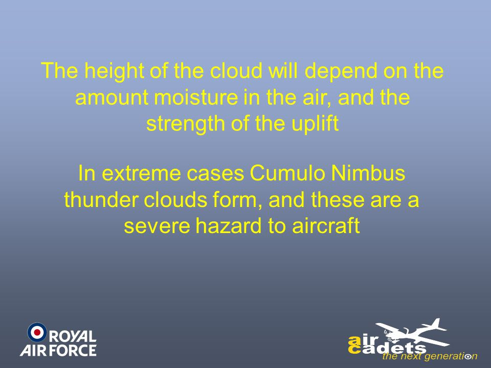 The height of the cloud will depend on the amount moisture in the air, and the strength of the uplift In extreme cases Cumulo Nimbus thunder clouds fo