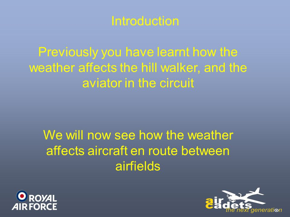 Introduction Previously you have learnt how the weather affects the hill walker, and the aviator in the circuit We will now see how the weather affect