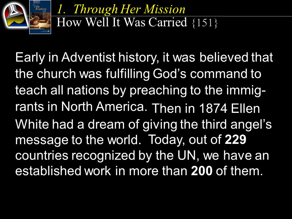 1.Through Her Mission How Well It Was Carried {151} Early in Adventist history, it was believed that the church was fulfilling God's command to teach all nations by preaching to the immig- rants in North America.