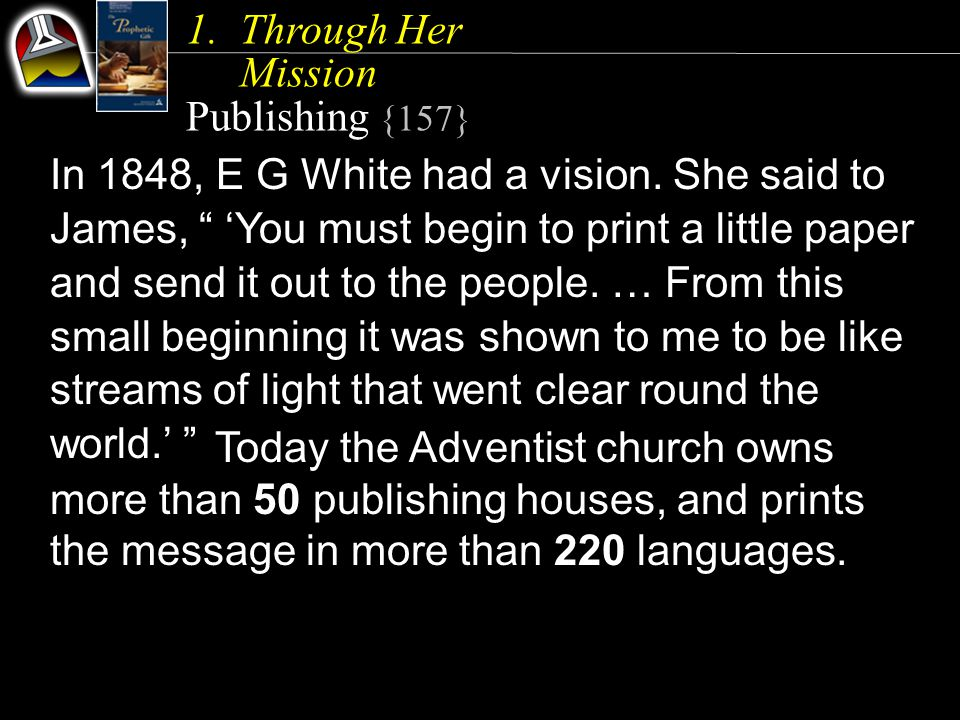 1.Through Her Mission Publishing {157} In 1848, E G White had a vision.