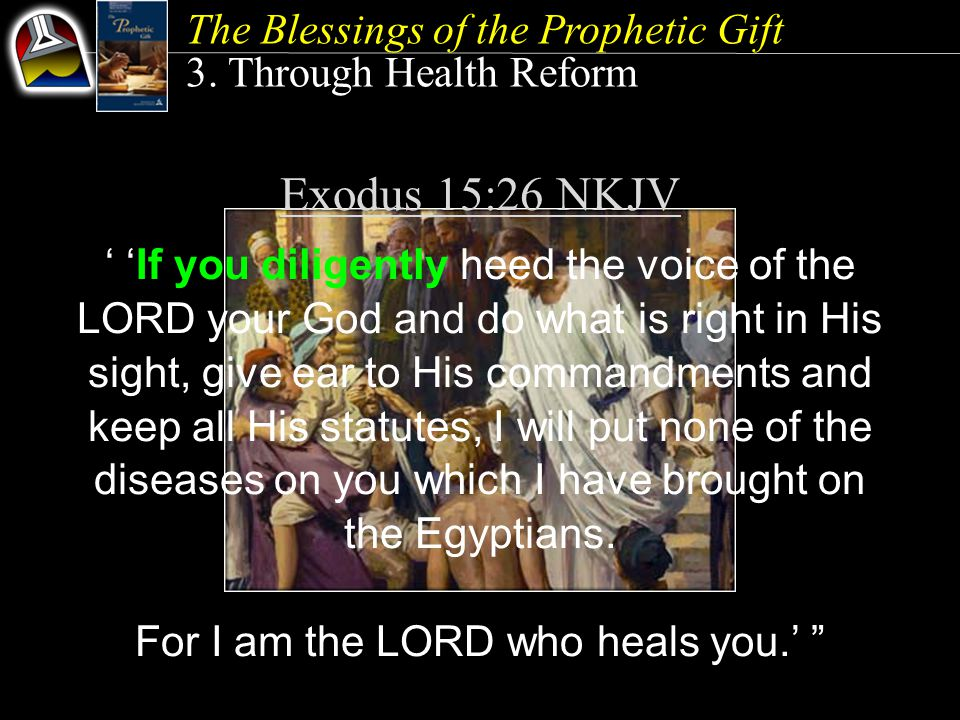Exodus 15:26 NKJV ' 'If you diligently heed the voice of the LORD your God and do what is right in His sight, give ear to His commandments and keep all His statutes, I will put none of the diseases on you which I have brought on the Egyptians.