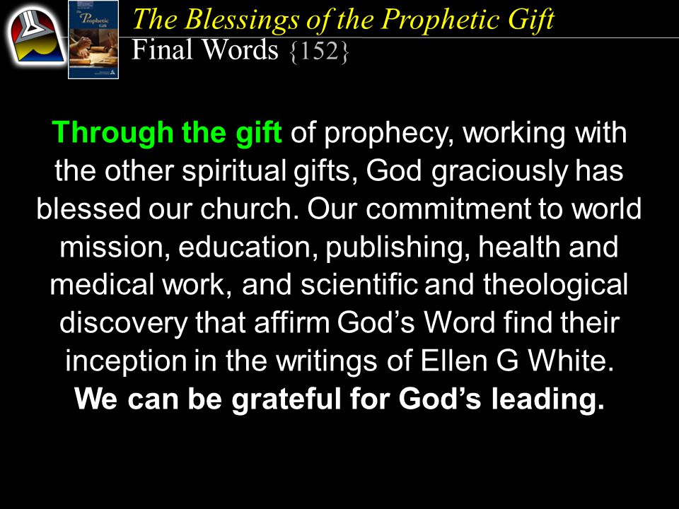 The Blessings of the Prophetic Gift Final Words {152} Through the gift of prophecy, working with the other spiritual gifts, God graciously has blessed our church.