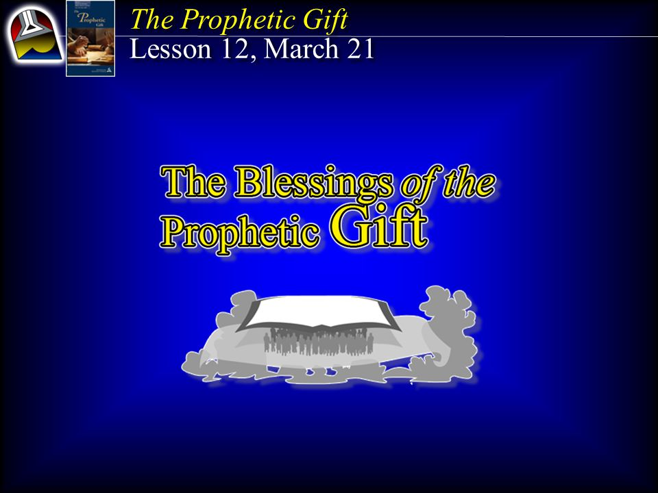 The Prophetic Gift Lesson 12, March 21 The Prophetic Gift Lesson 12, March 21