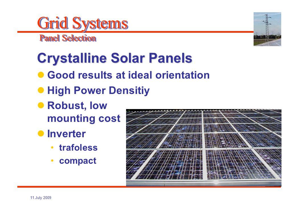 11.July 2009 Area use of different PV Cells : Monocrystalline 110-160 W/m² Polycrystalline 100-140 W/m² Thin-Film 60-100 W/m² Amorphous 40-80 W/m² Grid Systems Power Density Solar Cells