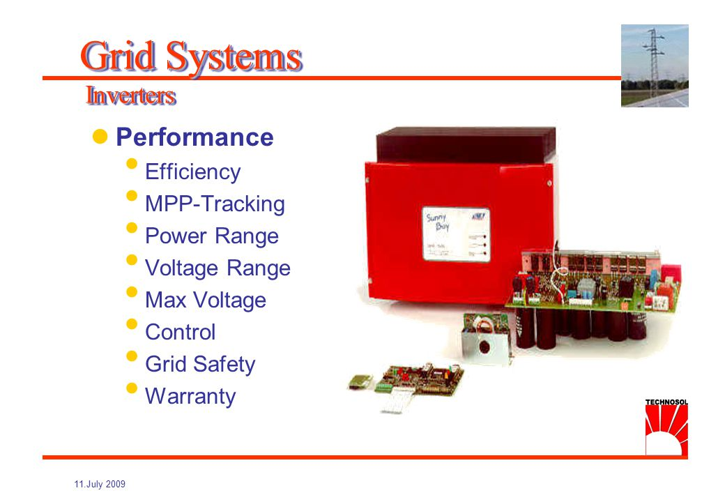 11.July 2009 Purpose Convert generator DC to grid AC Protect generator and grid Offer maximum conversion efficiency Frequency distribution of input power Grid Systems Inverters