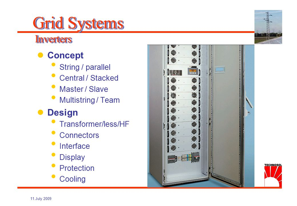 11.July 2009 Performance Efficiency MPP-Tracking Power Range Voltage Range Max Voltage Control Grid Safety Warranty Grid Systems Inverters