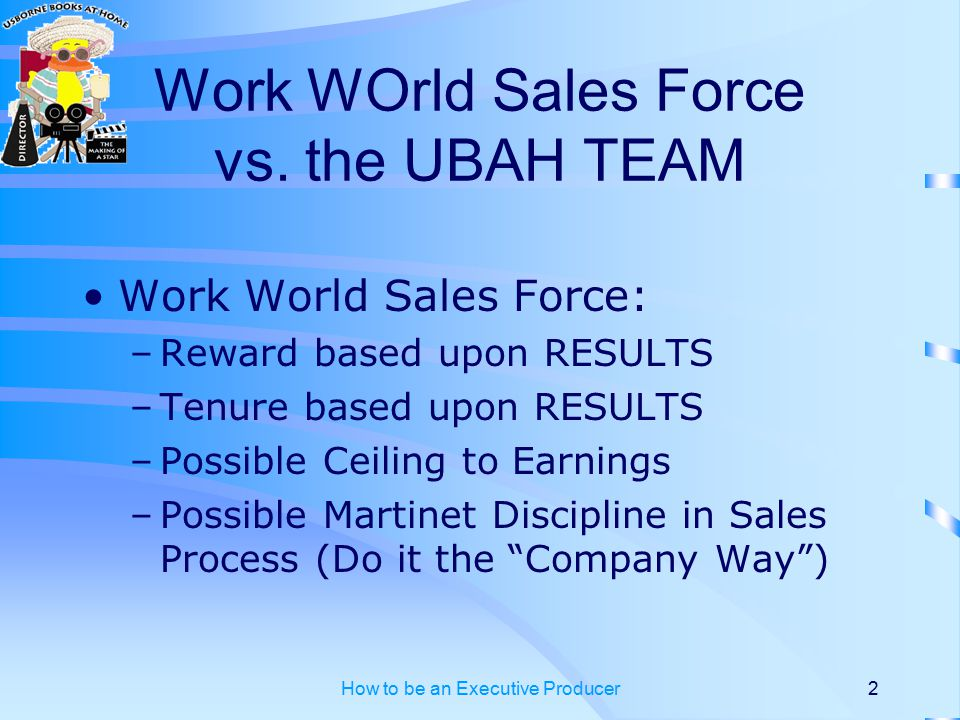 How to be an Executive Producer2 Work WOrld Sales Force vs.