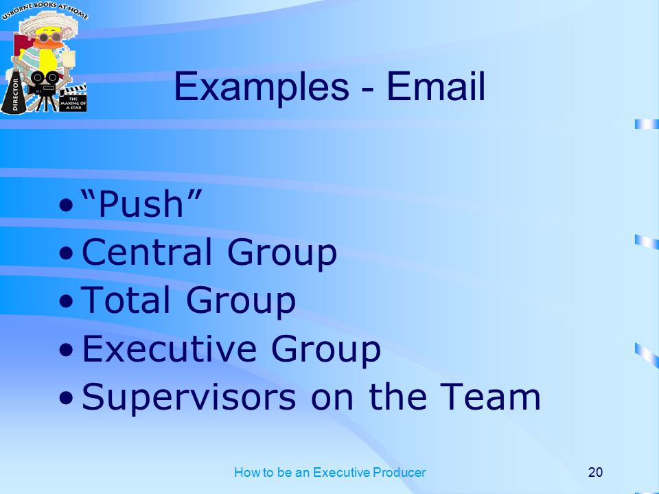 How to be an Executive Producer20 Examples - Email Push Central Group Total Group Executive Group Supervisors on the Team