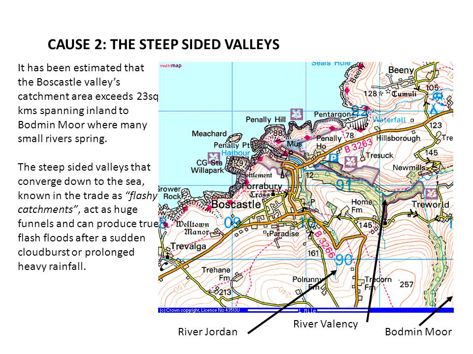 CAUSE 2: THE STEEP SIDED VALLEYS It has been estimated that the Boscastle valley's catchment area exceeds 23sq kms spanning inland to Bodmin Moor where many small rivers spring.