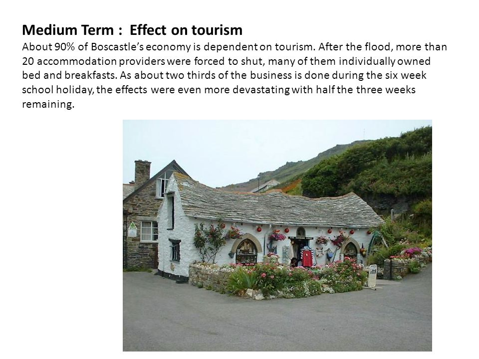 Medium Term : Effect on tourism About 90% of Boscastle's economy is dependent on tourism.