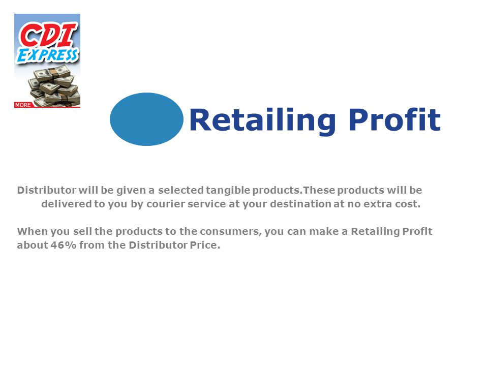 Retailing Profit Distributor will be given a selected tangible products.These products will be delivered to you by courier service at your destination