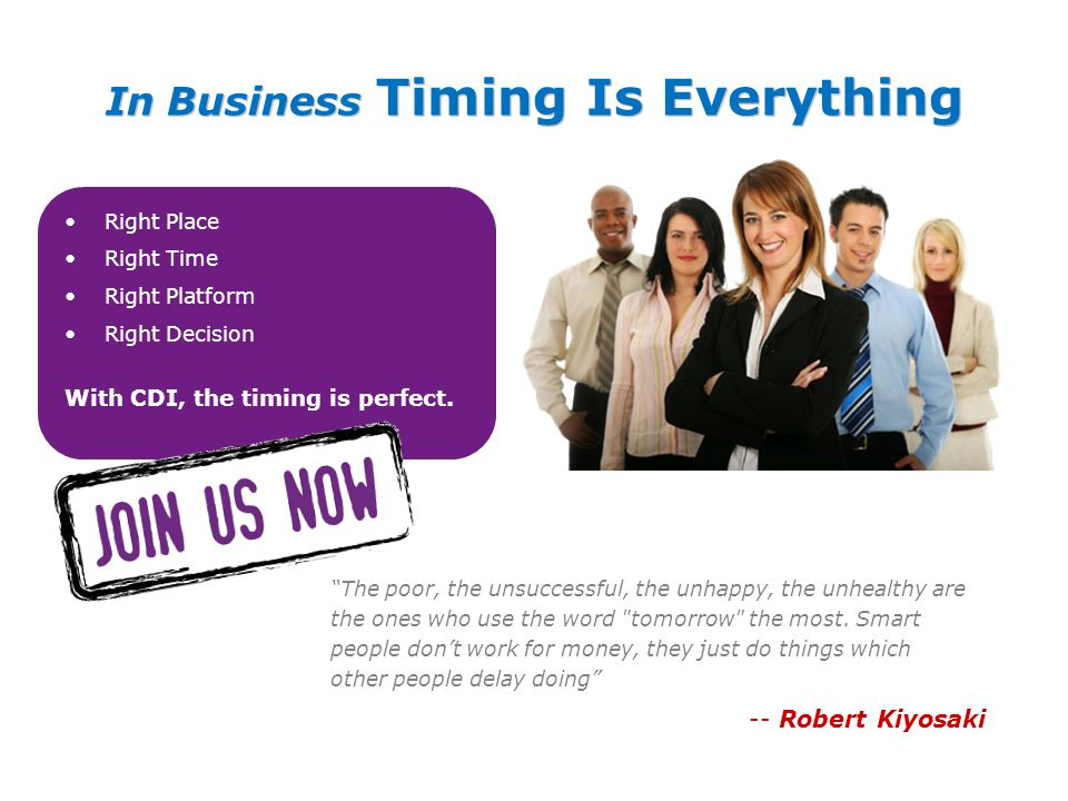 """In Business Timing Is Everything Right Place Right Time Right Platform Right Decision With CDI, the timing is perfect. """"The poor, the unsuccessful, th"""