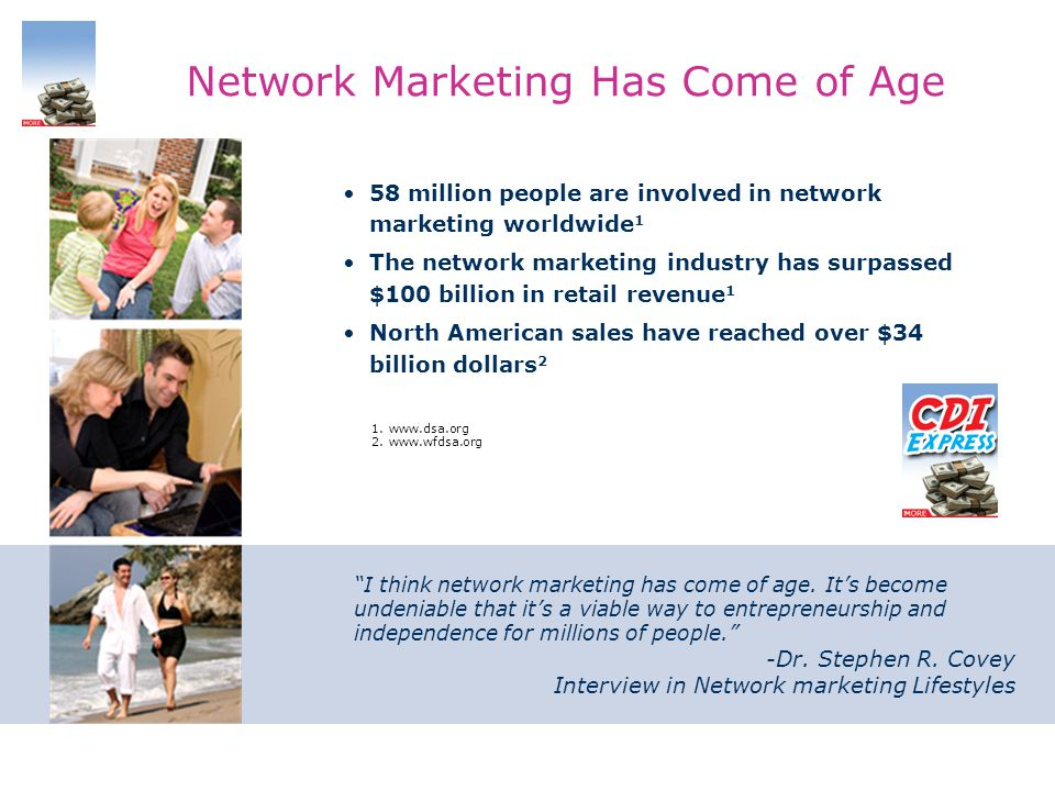 Network Marketing Has Come of Age 58 million people are involved in network marketing worldwide 1 The network marketing industry has surpassed $100 bi