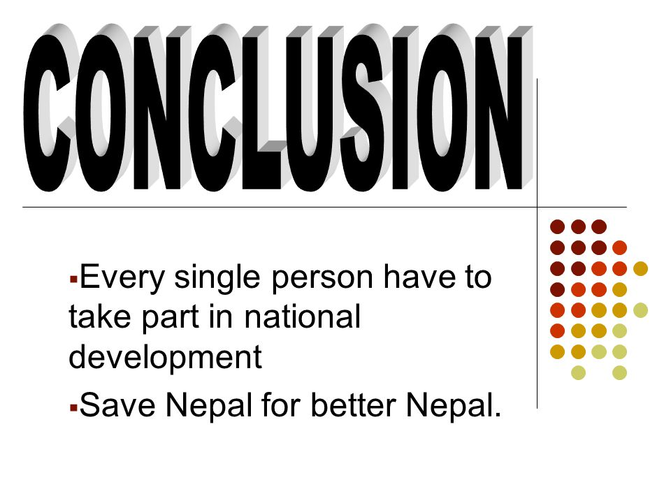  Every single person have to take part in national development  Save Nepal for better Nepal.