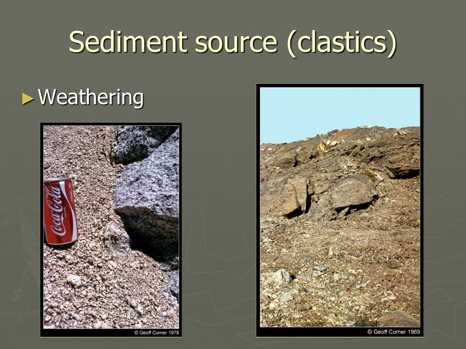 Sediment source (clastics) ► Weathering