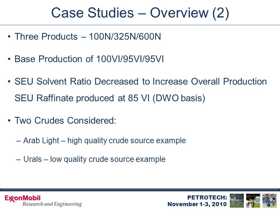 PETROTECH: November 1-3, 2010 Case Studies – Overview (2) Three Products – 100N/325N/600N Base Production of 100VI/95VI/95VI SEU Solvent Ratio Decreas
