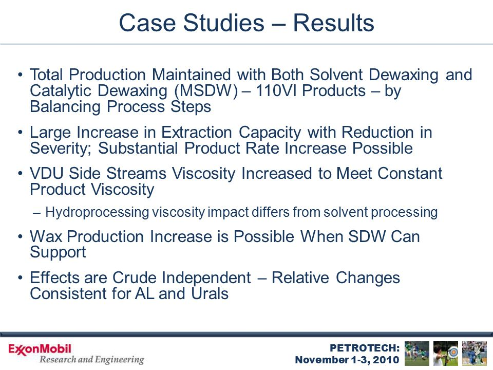PETROTECH: November 1-3, 2010 Case Studies – Results Total Production Maintained with Both Solvent Dewaxing and Catalytic Dewaxing (MSDW) – 110VI Prod
