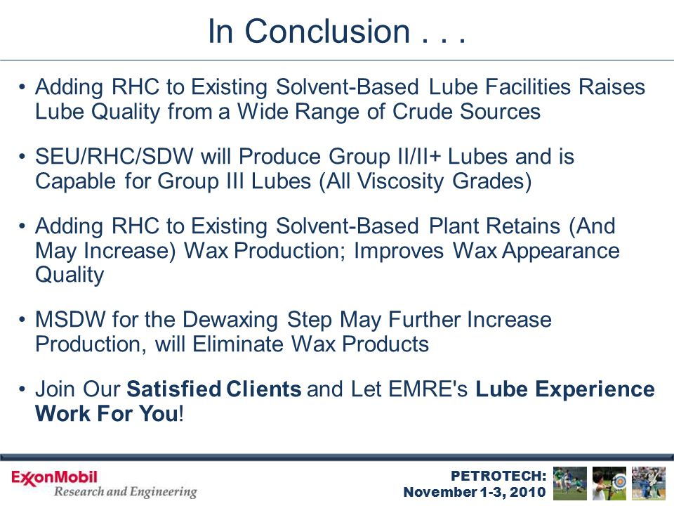 PETROTECH: November 1-3, 2010 In Conclusion... Adding RHC to Existing Solvent-Based Lube Facilities Raises Lube Quality from a Wide Range of Crude Sou
