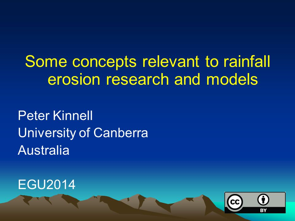 Some concepts relevant to rainfall erosion research and models Peter Kinnell University of Canberra Australia EGU2014