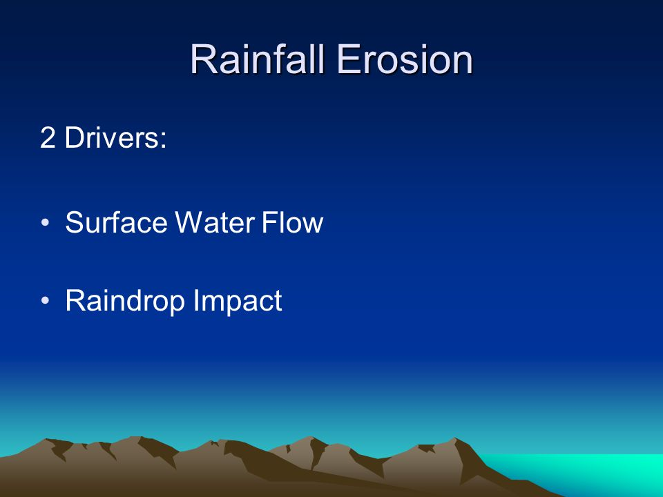 Flow Raindrop Induced Saltation (RIS) Raindrop impact driven erosion Rain-impacted flow Height of water surface constrains height to which particles are lifted Dissipation of drop energy in water restricts height to which particles are lifted Q s = k s u f[h,d] s Q s = sed discharge, k s = erodibility , u = flow vel, f[h,d] s = function of flow depth and drop size when travelling at V T X depends on height particles are lifted in very shallow flow Peak for any given drop size is related to the maximum height particles are lifted in the flow In most field and laboratory experiments using artificial rainfall flow depths are UNKOWN