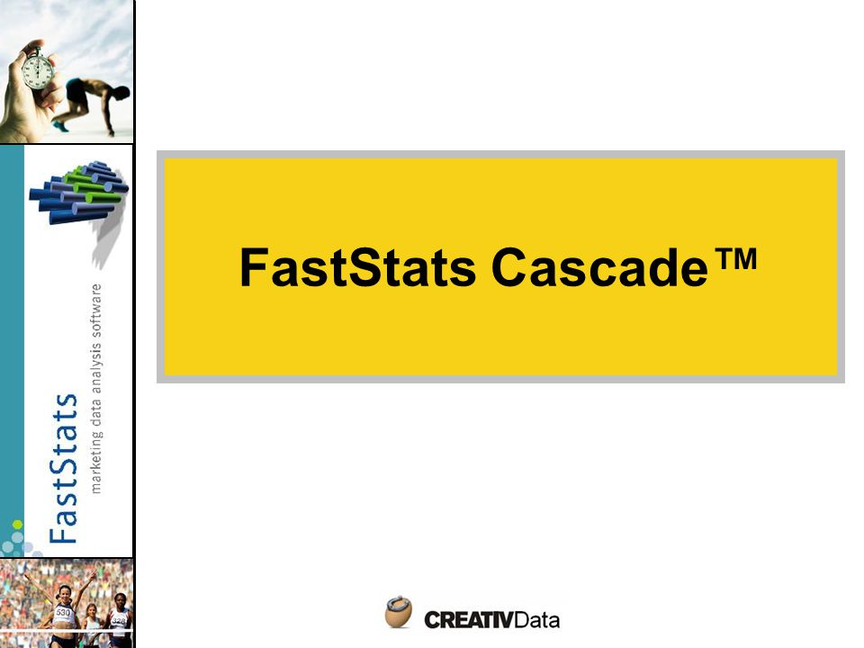 Cascade = campaign management module FastStats Cascade is an additional optional module of FastStats system Optimized planning of direct marketing activities