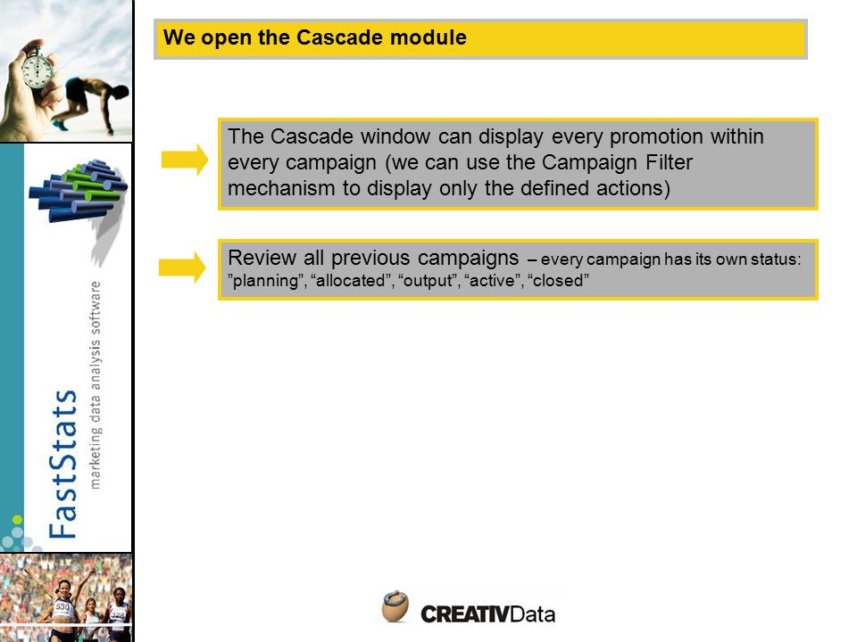 We open the Cascade module Review all previous campaigns – every campaign has its own status: planning , allocated , output , active , closed The Cascade window can display every promotion within every campaign (we can use the Campaign Filter mechanism to display only the defined actions)