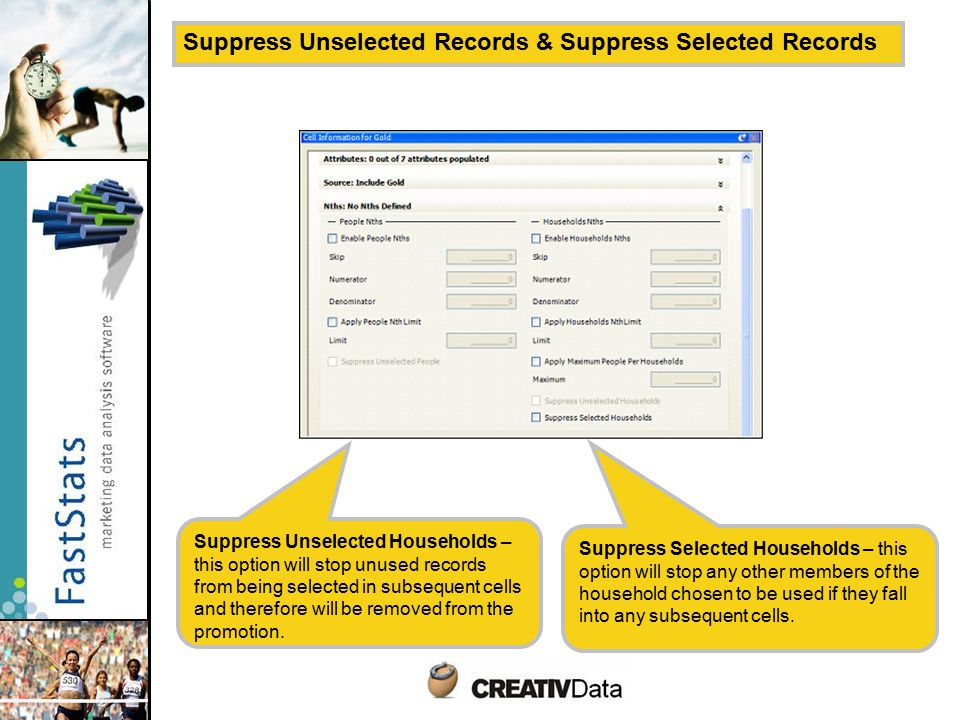 Suppress Unselected Records & Suppress Selected Records Suppress Unselected Households – this option will stop unused records from being selected in subsequent cells and therefore will be removed from the promotion.