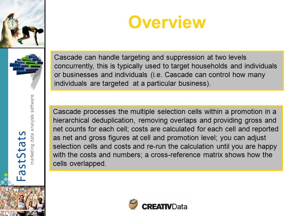 Overview Cascade can handle targeting and suppression at two levels concurrently, this is typically used to target households and individuals or businesses and individuals (i.e.