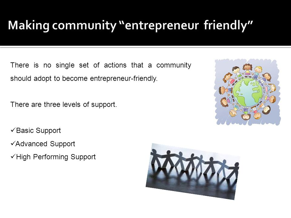 There is no single set of actions that a community should adopt to become entrepreneur-friendly.