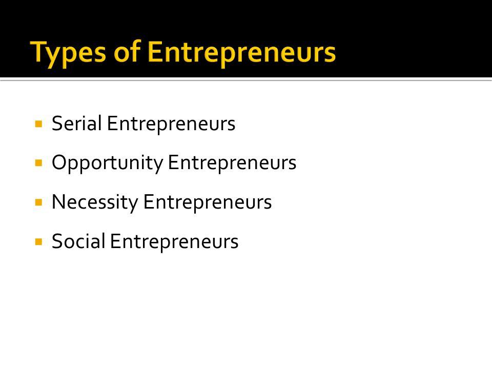  Serial Entrepreneurs  Opportunity Entrepreneurs  Necessity Entrepreneurs  Social Entrepreneurs
