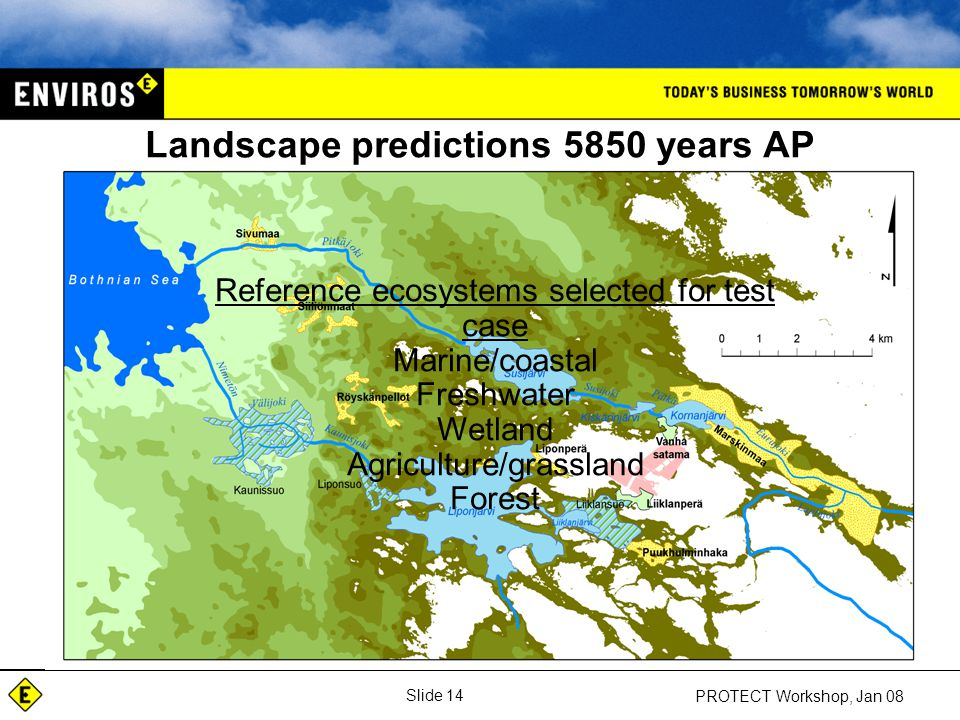 Slide 14 PROTECT Workshop, Jan 08 Landscape predictions 5850 years AP Reference ecosystems selected for test case Marine/coastal Freshwater Wetland Agriculture/grassland Forest