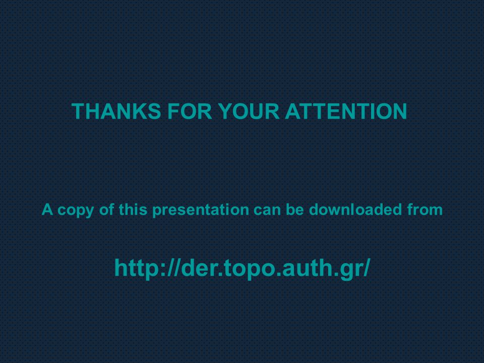 THANKS FOR YOUR ATTENTION A copy of this presentation can be downloaded from http://der.topo.auth.gr/