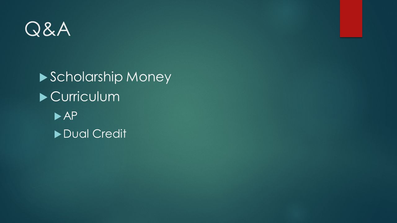 Q&A  Scholarship Money  Curriculum  AP  Dual Credit