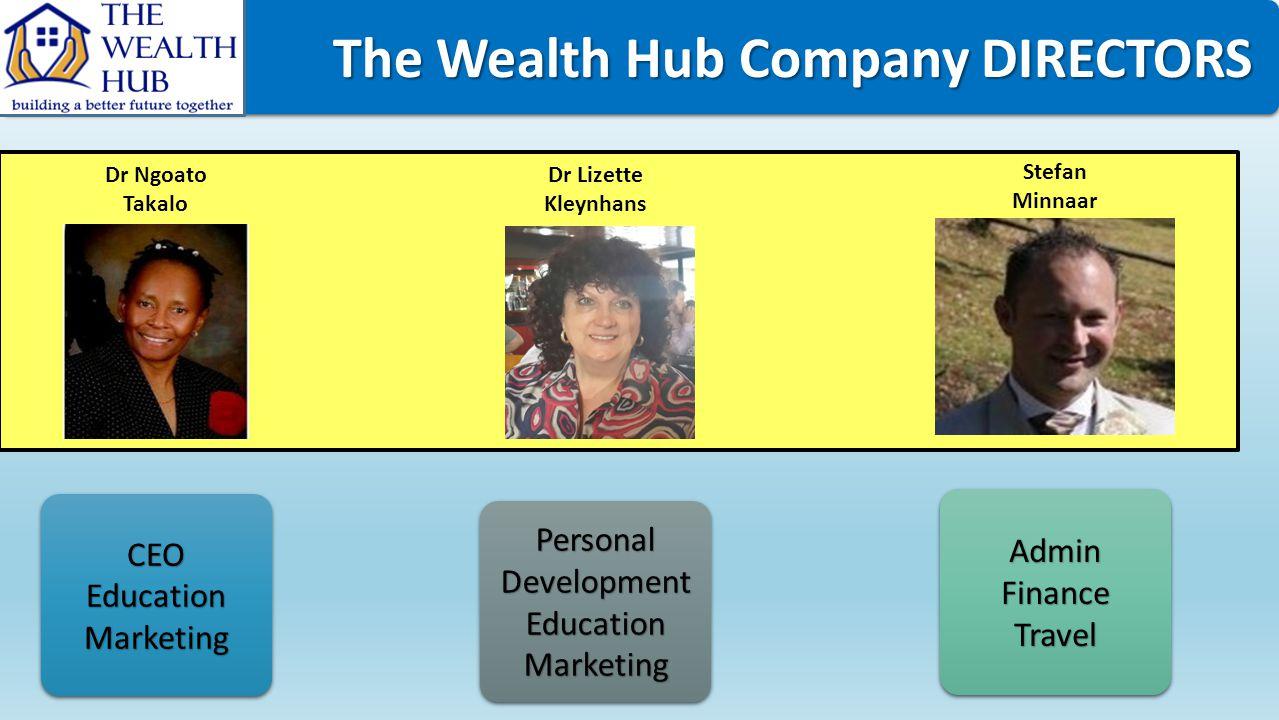 The Wealth Hub Company DIRECTORS The Wealth Hub Company DIRECTORS Dr Lizette Kleynhans Dr Ngoato Takalo Stefan Minnaar AdminFinanceTravelAdminFinanceT
