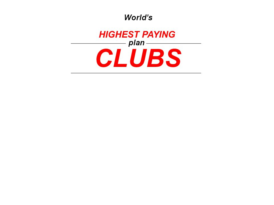 World's HIGHEST PAYING plan CLUBS