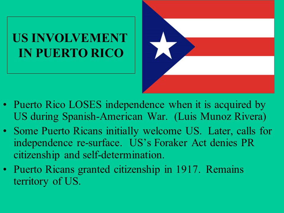 Puerto Rico LOSES independence when it is acquired by US during Spanish-American War. (Luis Munoz Rivera) Some Puerto Ricans initially welcome US. Lat