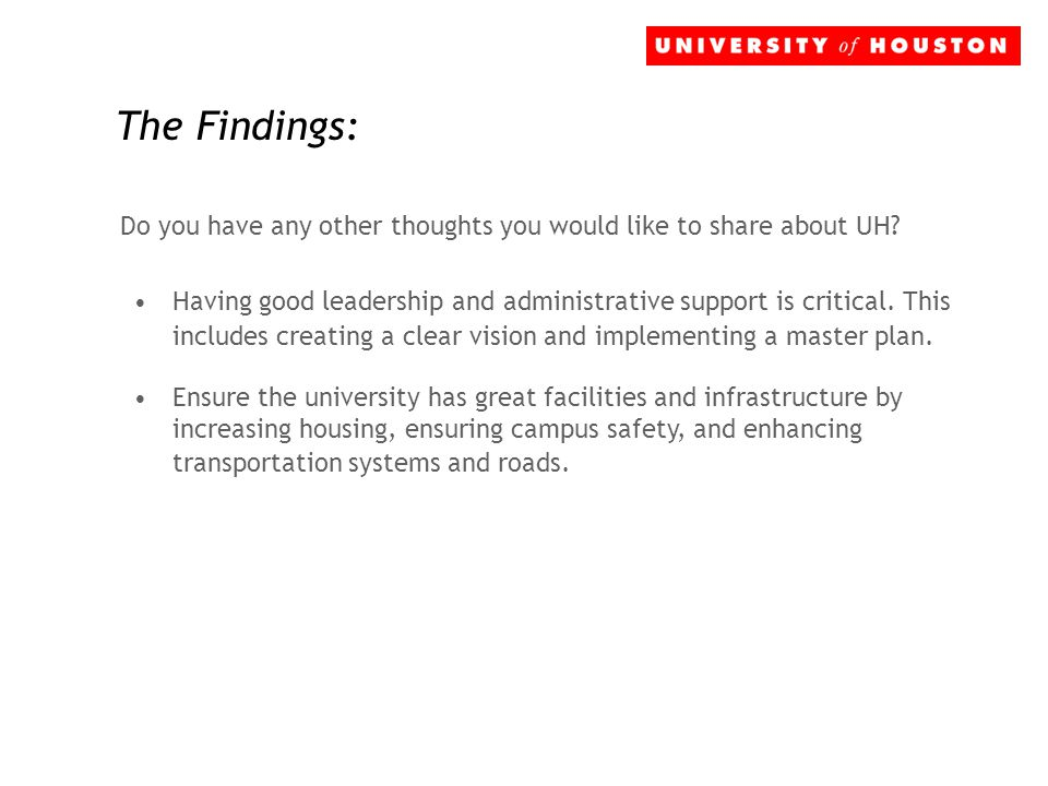 The Findings: Do you have any other thoughts you would like to share about UH? Having good leadership and administrative support is critical. This inc