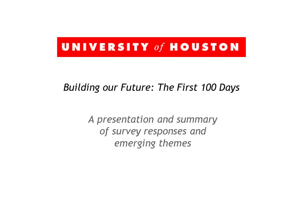 Building our Future: The First 100 Days A presentation and summary of survey responses and emerging themes