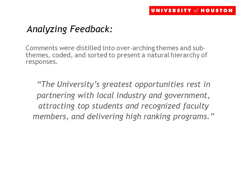Analyzing Feedback: Comments were distilled into over-arching themes and sub- themes, coded, and sorted to present a natural hierarchy of responses. ""