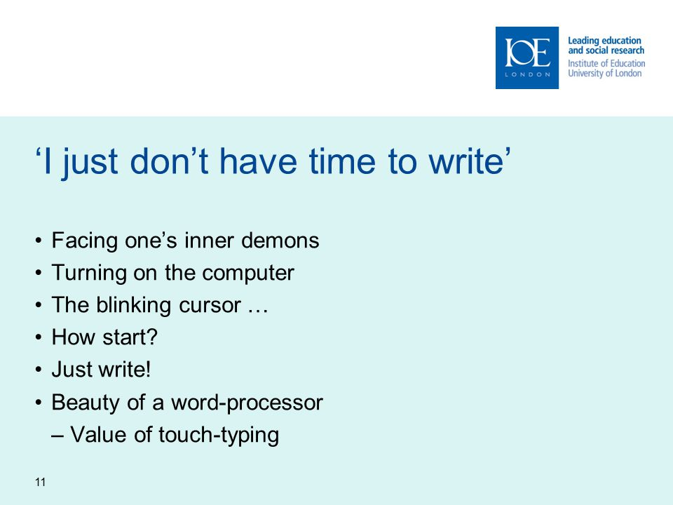 11 'I just don't have time to write' Facing one's inner demons Turning on the computer The blinking cursor … How start.
