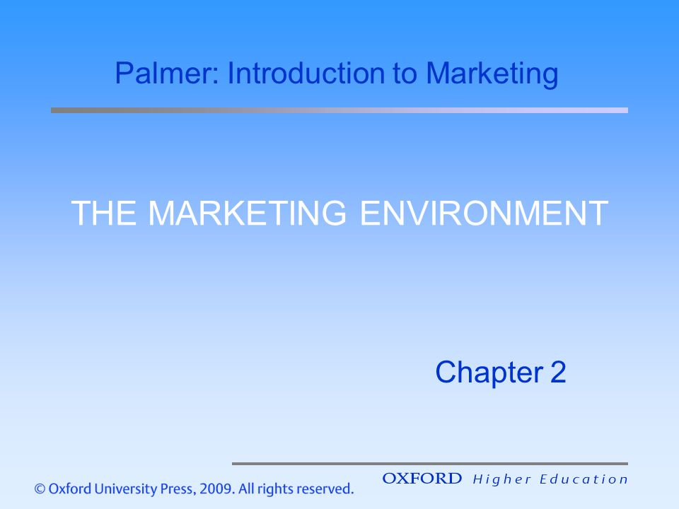 THE MARKETING ENVIRONMENT Chapter 2 Palmer: Introduction to Marketing