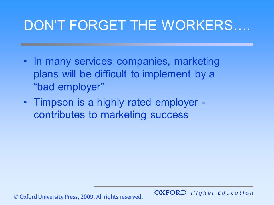 "DON'T FORGET THE WORKERS…. In many services companies, marketing plans will be difficult to implement by a ""bad employer"" Timpson is a highly rated em"