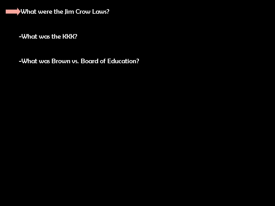 What were the Jim Crow Laws -What was the KKK -What was Brown vs. Board of Education