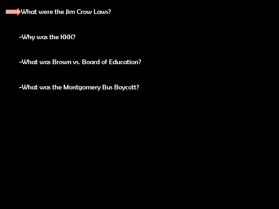 What were the Jim Crow Laws. -Why was the KKK. -What was Brown vs.