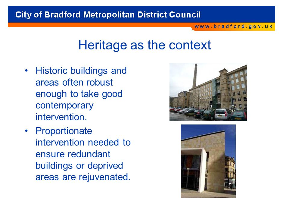 Heritage as the context Historic buildings and areas often robust enough to take good contemporary intervention.