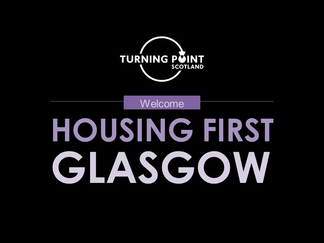 HOUSING FIRST GLASGOW Welcome
