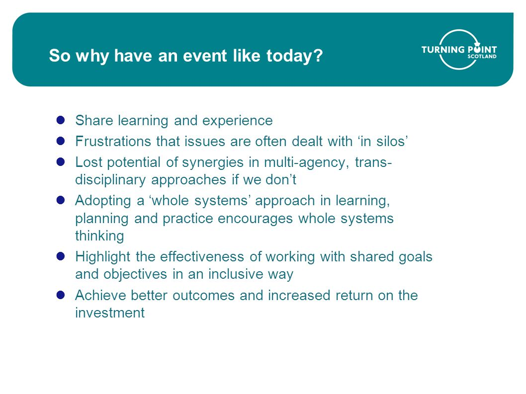 So why have an event like today? Share learning and experience Frustrations that issues are often dealt with 'in silos' Lost potential of synergies in