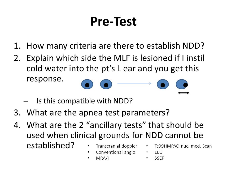 Pre-Test 1.How many criteria are there to establish NDD? 2.Explain which side the MLF is lesioned if I instil cold water into the pt's L ear and you g