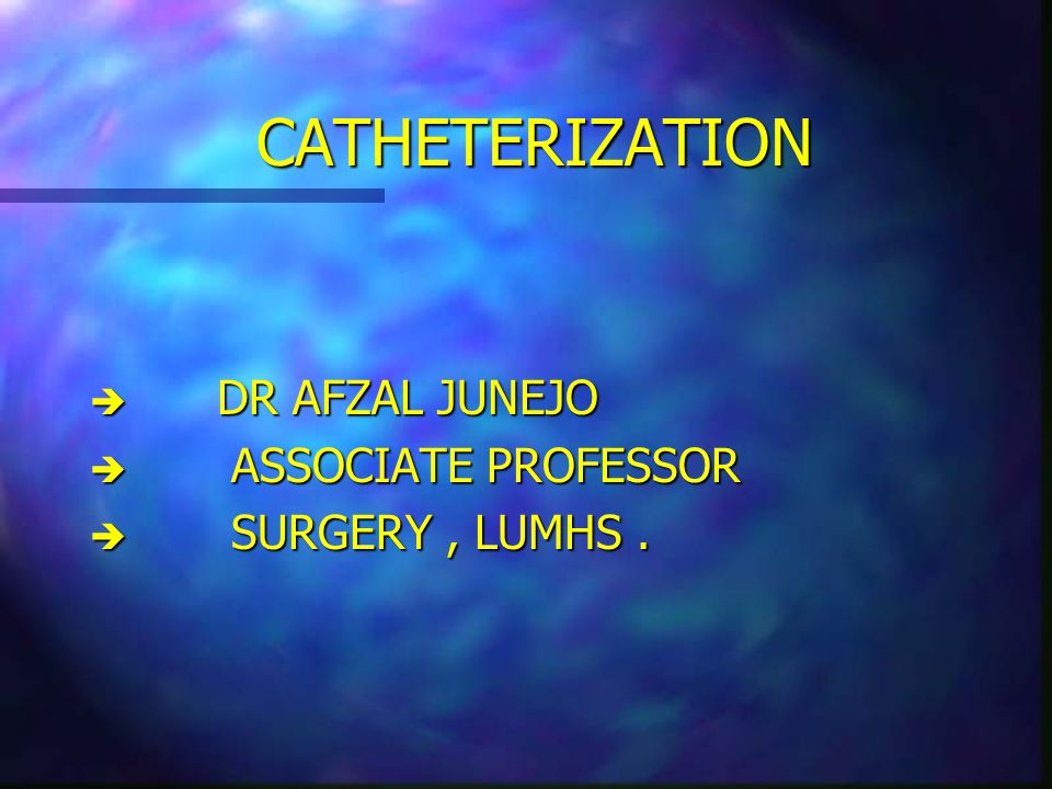 Suprapubic Catheterization è è may also be used on a long-term basis è è for women with urethral destruction secondary to long-term indwelling urethral catheters
